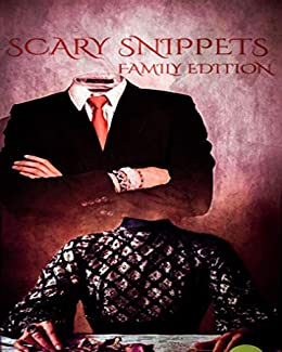 Scary Snippets: Family Edition by [N.M. Brown, Kyle Harrison, Renee Mulhare, Charlotte O'Farrell, Thomas Baker, David Green, Dale Drake, Scott Savino, Chanelle Loftness, Shannon Grant]