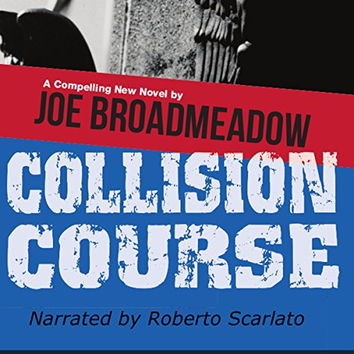 Collision Course                   By:                                                                                                                                 Joe Broadmeadow                               Narrated by:                                                                                                                                 Roberto Scarlato                      Length: 12 hrs and 54 mins     4 ratings     Overall 4.8