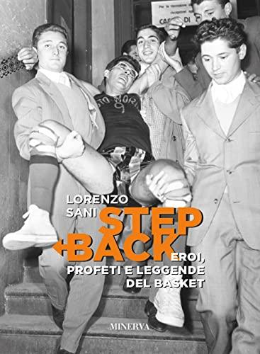 Step back. Eroi, profeti e leggende del basket