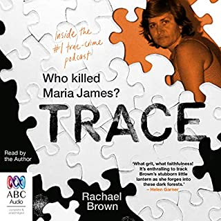 Trace     Who killed Maria James?              By:                                                                                                                                 Rachael Brown                               Narrated by:                                                                                                                                 Rachael Brown                      Length: 8 hrs and 35 mins     11 ratings     Overall 4.8