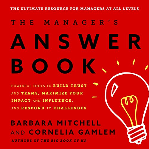 The Manager's Answer Book: Powerful Tools to Build Trust and Teams, Maximize Your Impact and Influence, and Respond to Ch...