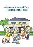 Adapter son logement à l'âge et aux problèmes de santé: Conseils et astuces pour sécuriser votre logement