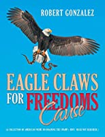 Eagle Claws for Freedoms Cause: A Collection of American Poems on Draining the Swamp Hint: Mask Not Required