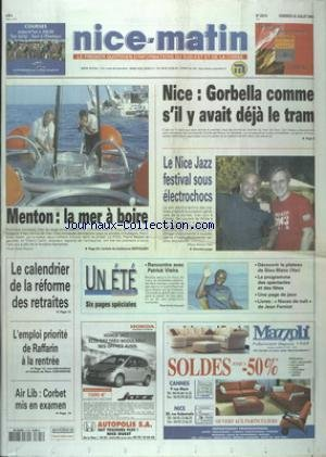 NICE MATIN [No 20214] du 25/07/2003 - NICE - GORDELLA COMME S'IL Y AVAIT DEJA LE TRAM - LE NICE JAZZ FESTIVAL - DE LAURENT DE WILDE A DAVID GUETTA AVEC CHRIS WILLIS ET ERIK TRUFFAZ - MENTON - LA MER A BOIRE - LE CALENDRIER DE LA REFORME DES RETRAITES - L'EMPLOI PRIORITE DE RAFFARIN A LA RENTREE - AIR LIB - CORBET MIS EN EXAMEN
