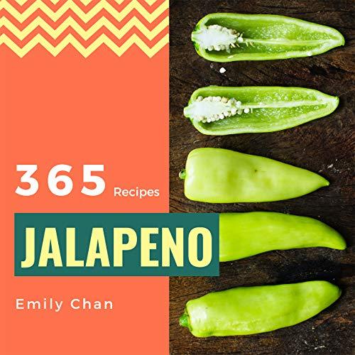 Jalapeno Recipes 365: Enjoy 365 Days With Amazing Jalapeno Recipes In Your Own Jalapeno Cookbook! (Jalapeno Recipe Book, Jalapeno Peppers Recipe Book, ... Jalapeno Cooking) [Book 1] (English Edition)