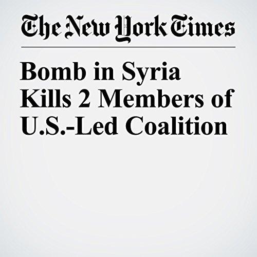 Bomb in Syria Kills 2 Members of U.S.-Led Coalition copertina