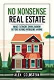 No Nonsense Real Estate: What Everyone Should Know Before Buying or Selling a...
