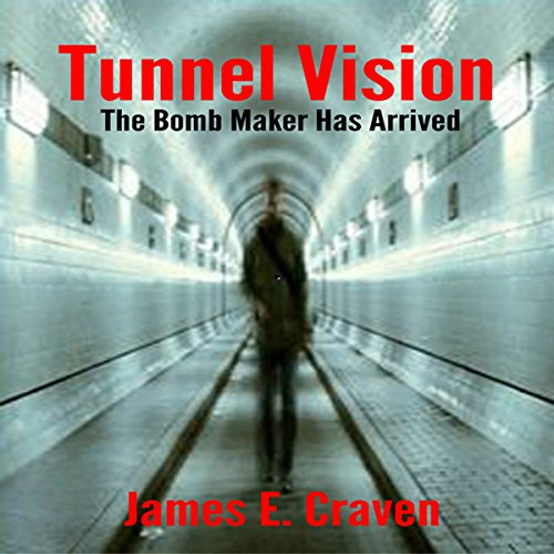 Tunnel Vision     The Bomb Maker Has Arrived              By:                                                                                                                                 James E. Craven                               Narrated by:                                                                                                                                 Tim Campbell                      Length: 16 hrs and 58 mins     Not rated yet     Overall 0.0