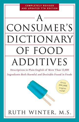 Compare Textbook Prices for A Consumer's Dictionary of Food Additives, : Descriptions in Plain English of More Than 12,000 Ingredients Both Harmful and Desirable Found in Foods 7th Revised, Updated ed. Edition ISBN 9780307408921 by Winter, Ruth