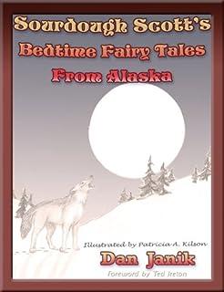 Sourdough Scotts' Bedtime Fairy Tales From Alaska
