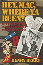 Hey, Mac, Where Ya Been?: Living Memories of the U.S. Marines in the Korean War