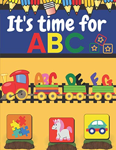 It's Time for ABC: A large Exercise Book For Children, Fun With Letters, Shapes And Animals, Learn , Paint, Read, And More, Learning Of First Easy Words