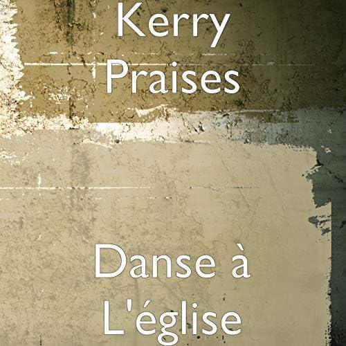 Kerry Praises