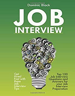 Job Interview: Top 100 Job Interview Questions and Answers for your Job Interview Preparation; Get Hired Fast with these J...