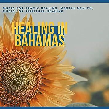 Healing In Bahamas - Music For Pranic Healing, Mental Health, Music For Spiritual Healing