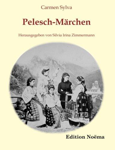 Pelesch-Märchen: Herausgegeben Und Mit Einem Nachwort Versehen Von Silvia Irina Zimmermann (Edition Noema)