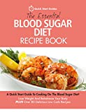 The Essential Blood Sugar Diet Recipe Book: A Quick Start Guide to Cooking On The Blood Sugar Diet. Lose Weight And Rebalance Your Body PLUS Over 80 Delicious ... Counted Low Carb Recipes (English Edition)