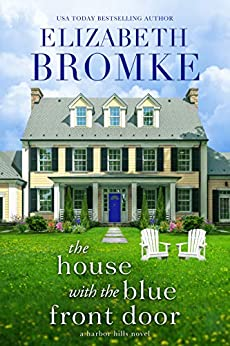 The House with the Blue Front Door: A Harbor Hills Novel by [Elizabeth Bromke]