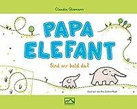Papa Elefant: Sind wir bald da?