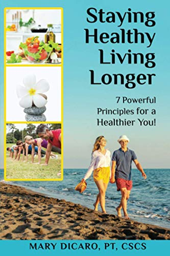 Compare Textbook Prices for Staying Healthy, Living Longer: 7 Powerful Principles for a Healthier You  ISBN 9798597965505 by DiCaro PT, Mary
