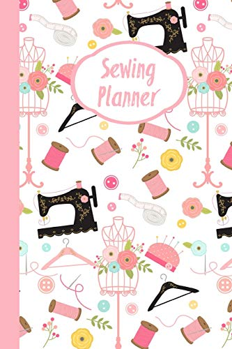 Sewing Planner: Sewing Journal To Plan & Keep Track Of Projects Notebook