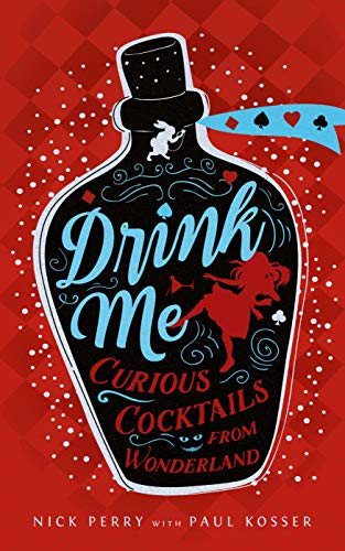 Perry, N: Drink Me: Curious Cocktails from Wonderland