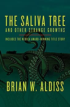 The Saliva Tree: And Other Strange Growths by [Brian W. Aldiss]