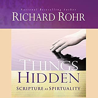 Things Hidden     Scripture as Spirituality              By:                                                                                                                                 Richard Rohr                               Narrated by:                                                                                                                                 John Quigley O.F.M.                      Length: 10 hrs and 35 mins     161 ratings     Overall 4.7