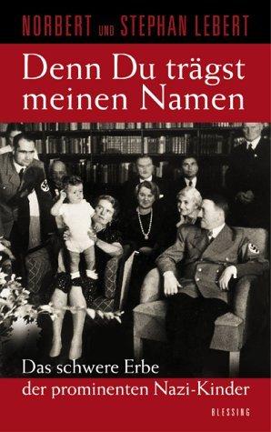 Buchseite und Rezensionen zu 'Denn du trägst meinen Namen: Das schwere Erbe der prominenten Nazi-Kinder' von Norbert Lebert