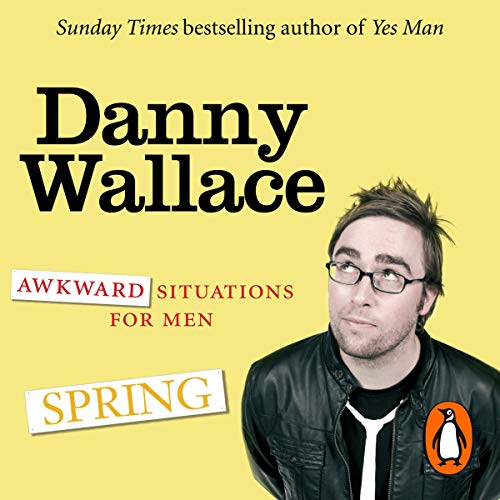Awkward Situations for Men: Spring                   By:                                                                                                                                 Danny Wallace                               Narrated by:                                                                                                                                 Danny Wallace                      Length: 1 hr and 25 mins     16 ratings     Overall 3.9