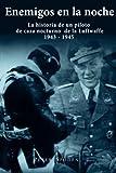 Enemigos en la noche: La historia de un piloto de caza nocturno de la Luftwaffe 1943-1945