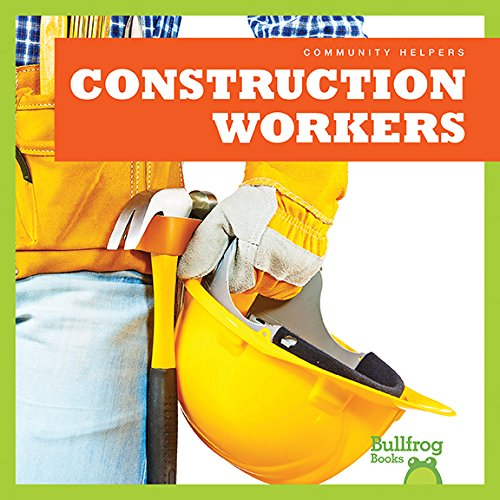 Construction Workers (Bullfrog Books: Community Helpers) (Community Helpers (Bullfrog Books))