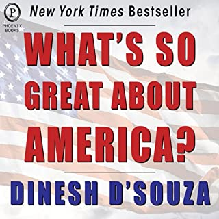 What's So Great About America                   By:                                                                                                                                 Dinesh D'Souza                               Narrated by:                                                                                                                                 Dinesh D'Souza                      Length: 6 hrs and 7 mins     328 ratings     Overall 4.5
