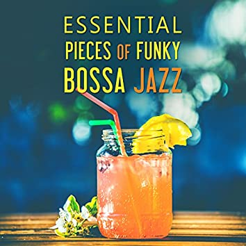 Essential Pieces of Funky Bossa Jazz: Piano Music, Sax Melodies, Cello Songs, Trumpet Sounds, Guitar Vibrations