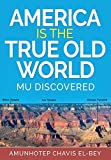 AMERICA IS THE TRUE OLD WORLD: MU DISCOVERED (Volume I of IV)