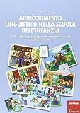Arricchimento linguistico nella scuola dell\'infanzia. Giochi e attività per sviluppare le competenze lessicali, narrative e descrittive