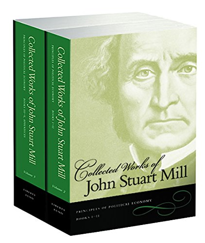 The Collected Works of John Stuart Mill, Volumes 2 & 3: Principles of Political Economy