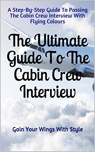 The Ultimate Guide To The Cabin Crew Interview: Gain Your Wings With Style (English Edition)