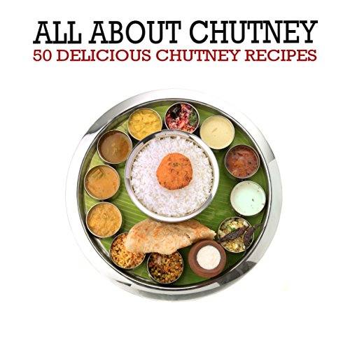 All About Chutney: 50 Delicious Chutney Recipes (2nd Edition) (English Edition)