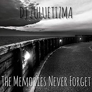The Memories Never Forget