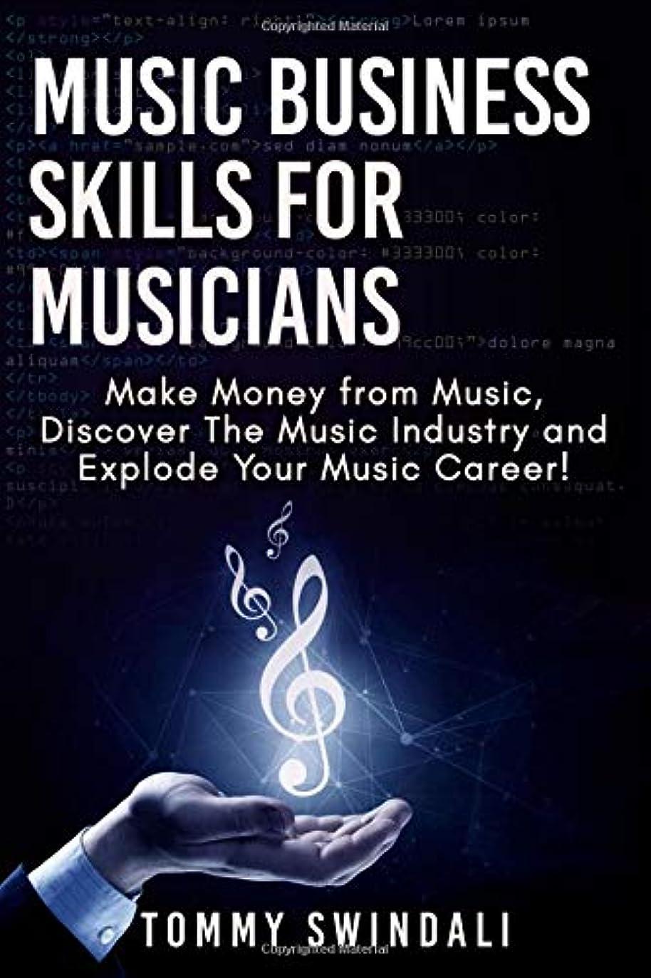 アイデアメトロポリタン予測Music Business Skills For Musicians: Make Money from Music, Discover The Music Industry and Explode Your Music Career!: make money with music