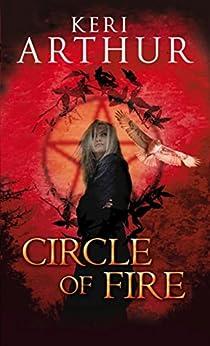 Circle Of Fire: Number 1 in series (Damask Circle Trilogy) by [Keri Arthur]