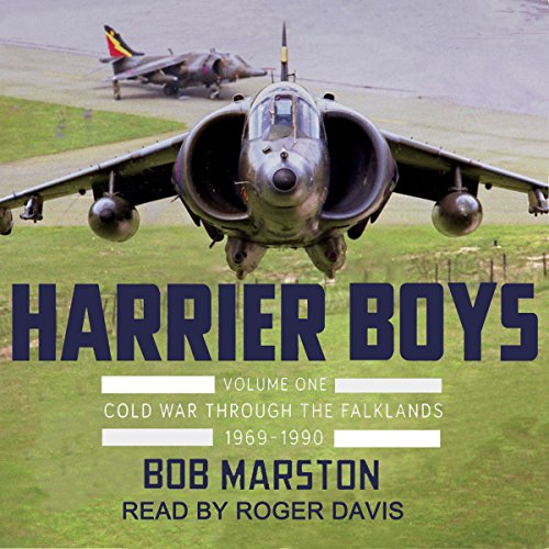 Harrier Boys, Volume 1     From the Cold War Through the Falklands, 1969-1990              By:                                                                                                                                 Robert Marston                               Narrated by:                                                                                                                                 Roger Davis                      Length: 9 hrs and 12 mins     15 ratings     Overall 4.2