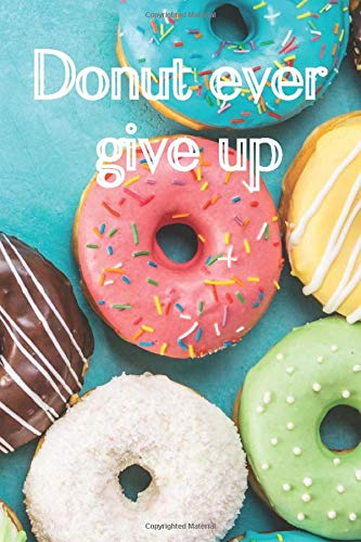 Donut Ever Give Up: A 100 page college ruled notebook journal