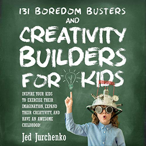 131 Boredom Busters and Creativity Builders for Kids cover art