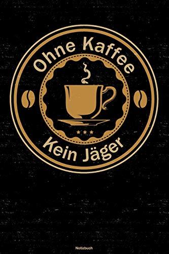 Ohne Kaffee kein Jäger Notizbuch: Jäger Journal DIN A5 liniert 120 Seiten Geschenk