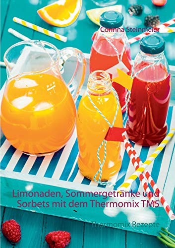 Limonaden, Sommergetränke und Sorbets mit dem Thermomix TM5: Thermomix Rezepte