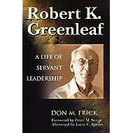Robert K. Greenleaf: A Life of Servant Leadership