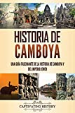 Historia de Camboya: Una guía fascinante de la historia de Camboya y del Imperio Jemer