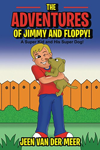 Book: Dog Stories - The Adventures of Jimmy and Floppy - A Super Kid and His Super Dog by Jeen van der Meer